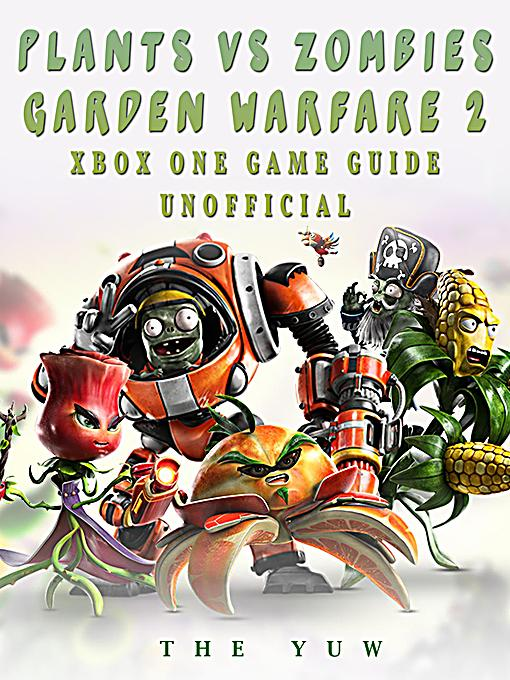 Plants Vs Zombies Garden Warfare 2 Xbox One Game Guide Unofficial Ebook