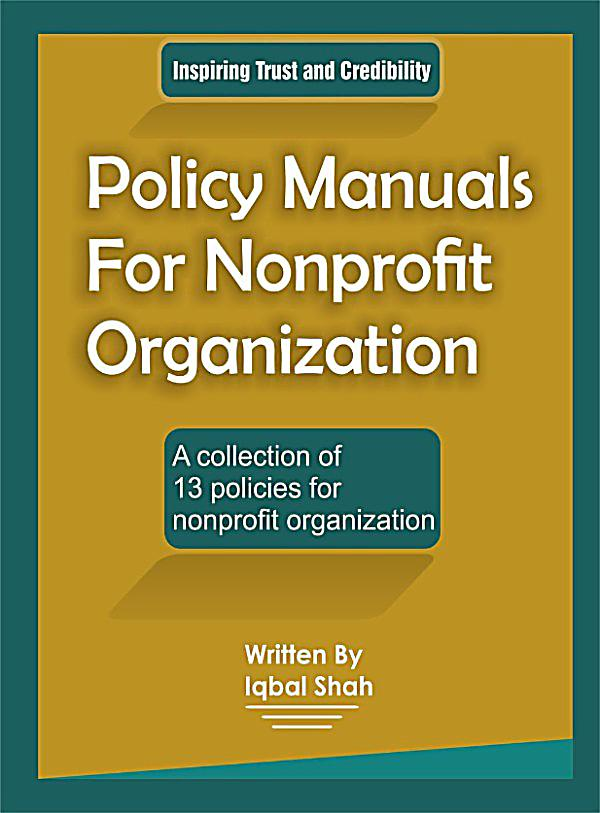 the fiscal policy of a nonprofit organization The financial procedures manual  underpinning all financial management systems is a series of financial policies and  ncvo knowhow nonprofit.