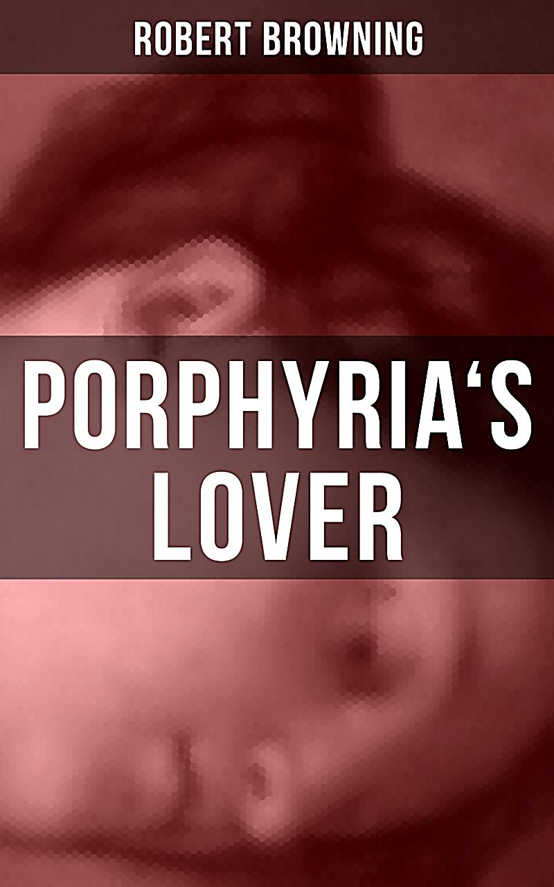 porphyria's lover' by robert browning I need help with the poem : porphyria's lover by robert browning please help.