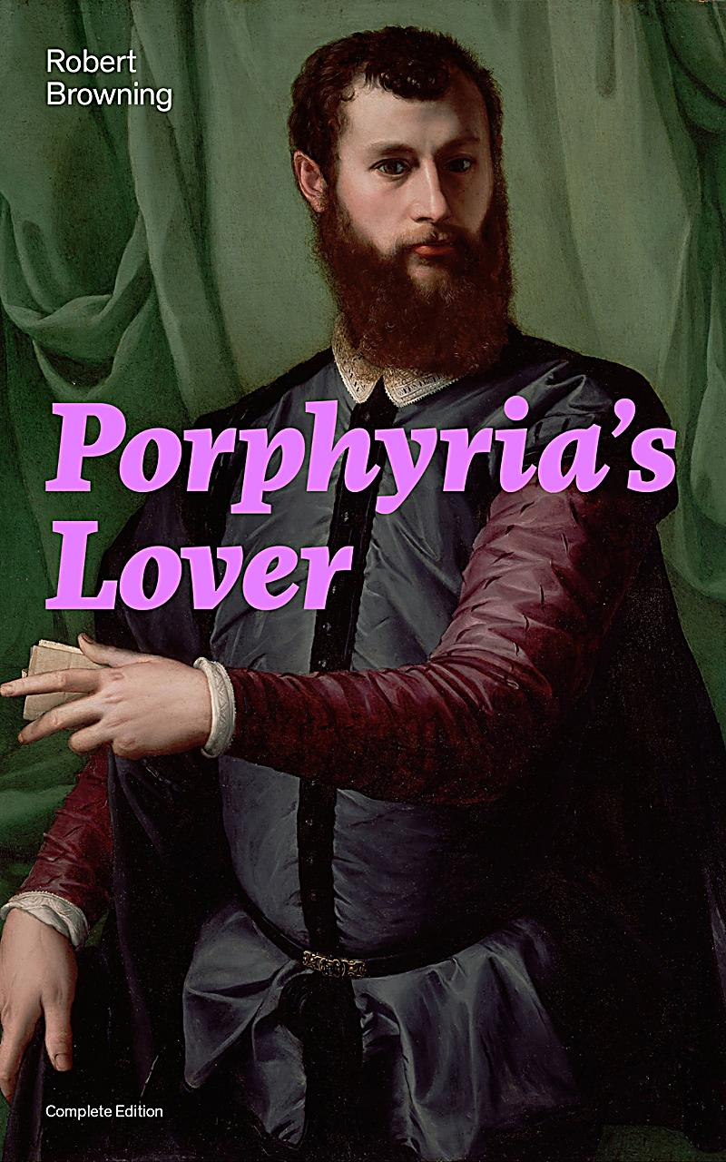 porphyria s lover and my last duchess Porphyria's lover is a chilling dramatic monologue, sharing with both browning's  my last duchess and the laboratory, a choice of narrator.