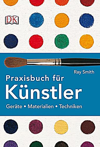 praxisbuch f r k nstler buch von ray smith portofrei. Black Bedroom Furniture Sets. Home Design Ideas