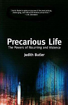 an analysis of the book precarious life by judith butler About precarious life in her most impassioned and personal book to date, judith butler responds in this profound appraisal of post-9/11 america to the current us policies to wage perpetual war, and calls for a deeper understanding of how mourning and violence might instead inspire solidarity and a quest for global justice.