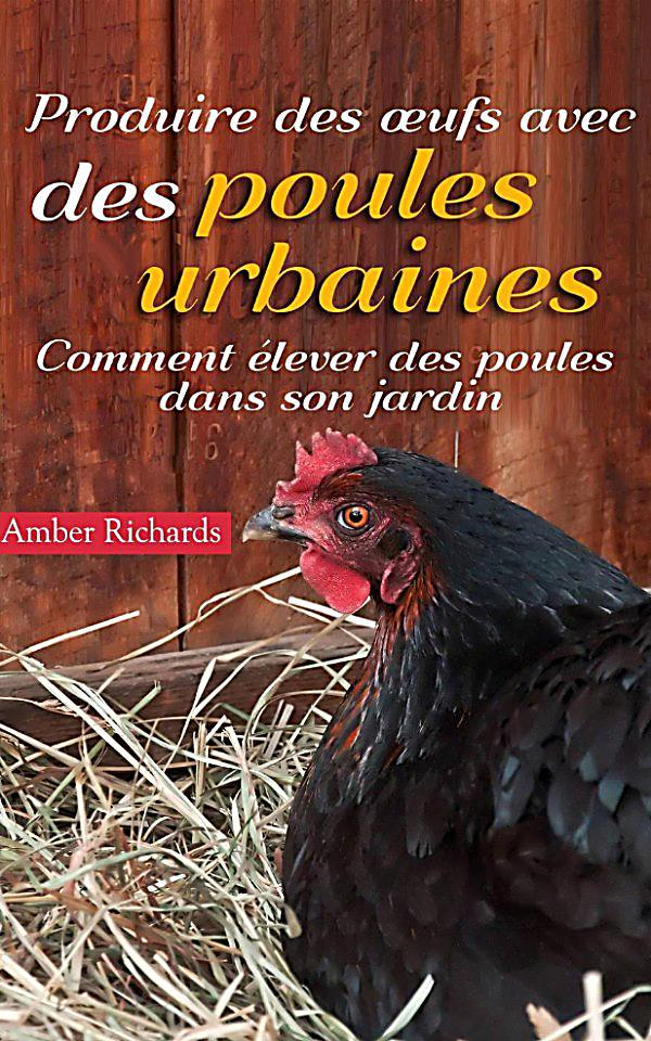 produire des ufs avec des poules urbaines comment lever des poules dans son jardin ebook. Black Bedroom Furniture Sets. Home Design Ideas