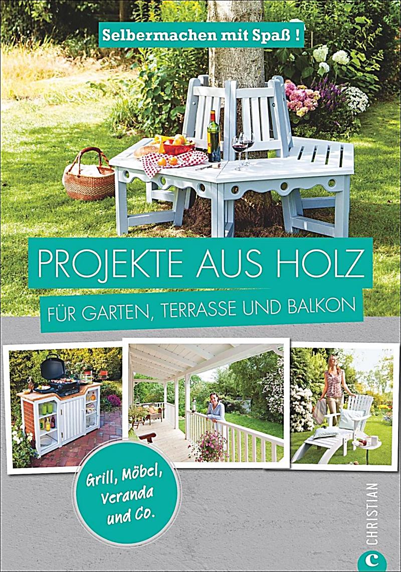 projekte aus holz f r garten terrasse und balkon buch portofrei. Black Bedroom Furniture Sets. Home Design Ideas