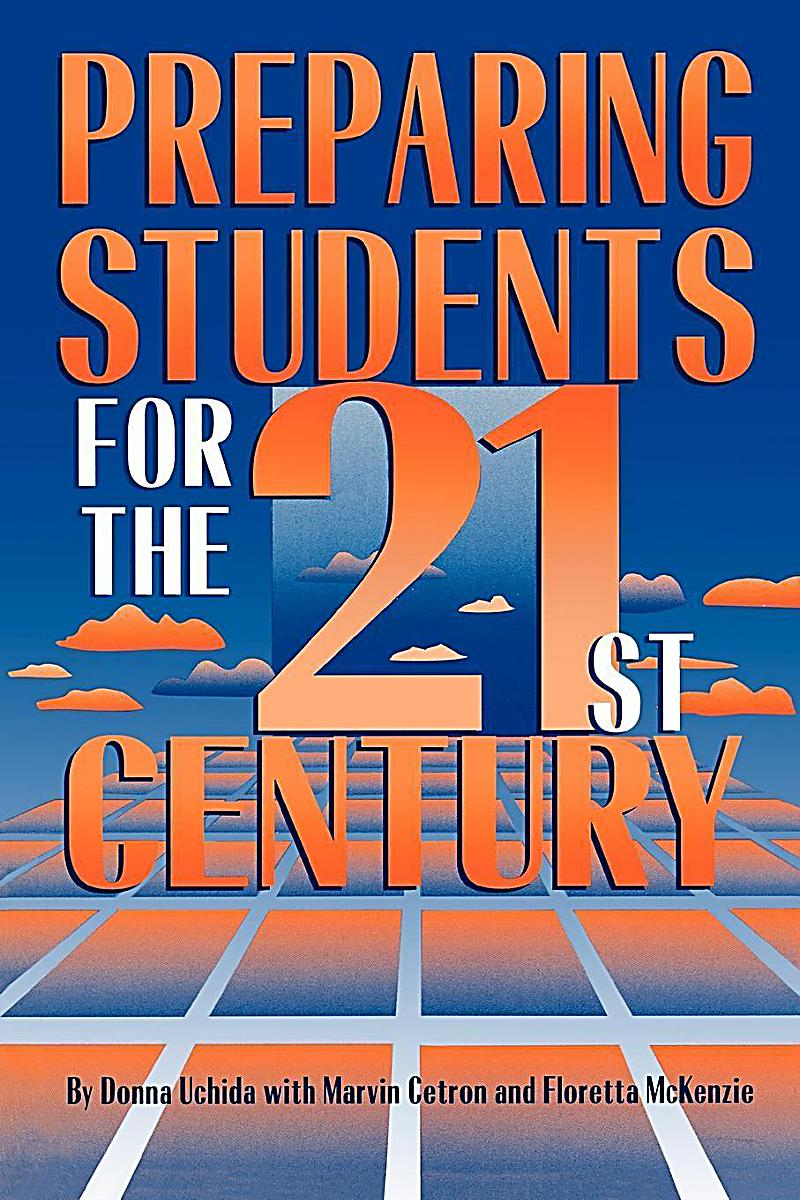 preparing 21st century students for a Below are 15 characteristics of a 21st-century teacher: 1 as students have access to any information possible, there certainly is no need to spoon-feed the knowledge or teach one-size fits all content.
