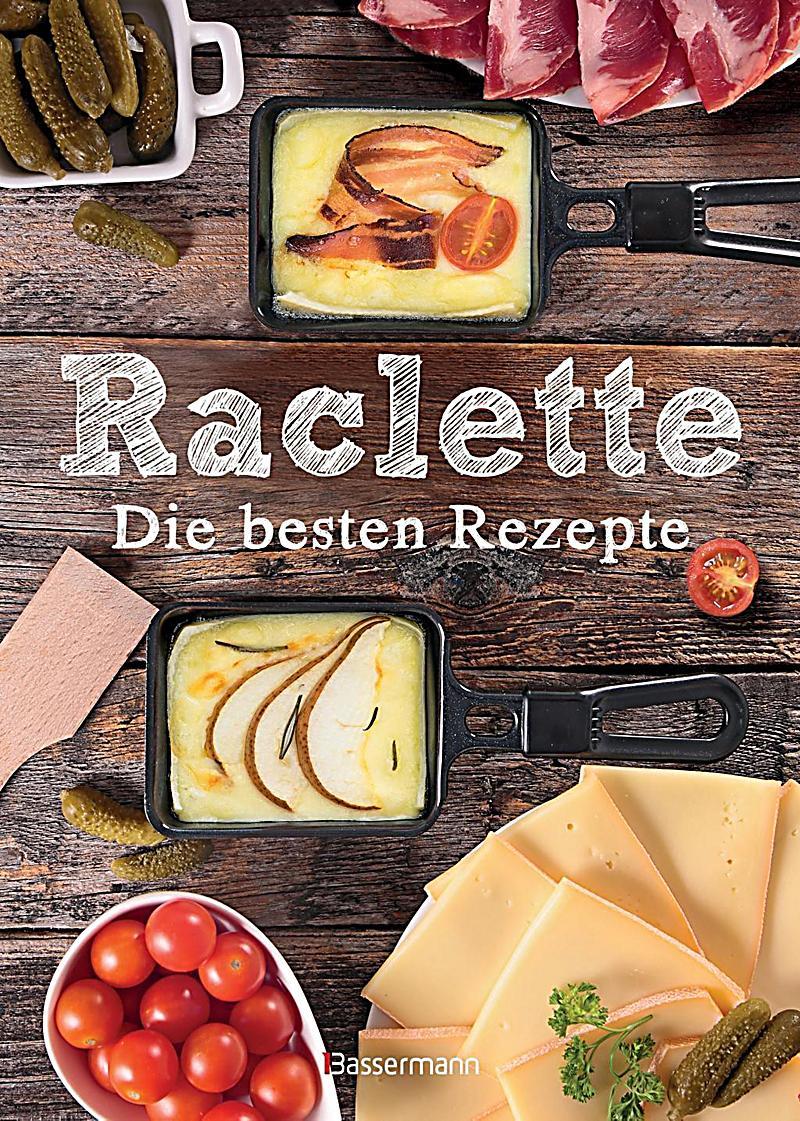 raclette die besten rezepte buch portofrei bei. Black Bedroom Furniture Sets. Home Design Ideas