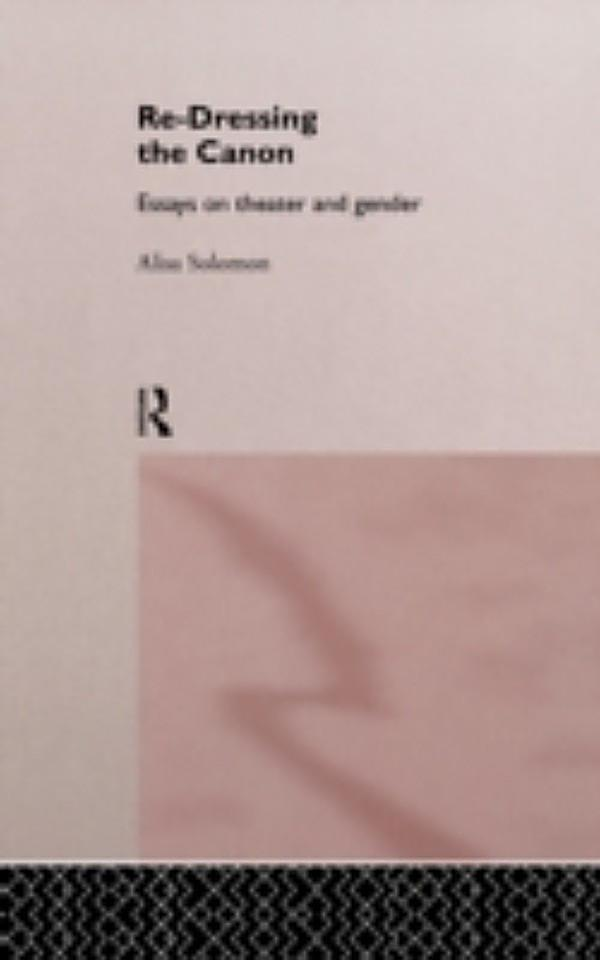 re-dressing the canon essays on theater and gender A theater critic and general reporter for the village voice from 1983 to 2004, she   her first book, re-dressing the canon: essays on theater and gender, won.