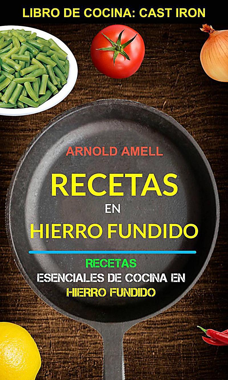Recetas en hierro fundido recetas esenciales de cocina en for Cocinas de hierro fundido