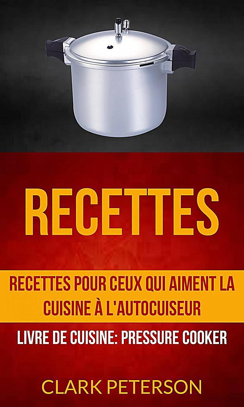 recettes recettes pour ceux qui aiment la cuisine l 39 autocuiseur livre de cuisine pressure. Black Bedroom Furniture Sets. Home Design Ideas