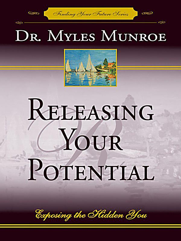 releasing your potential by dr myles munroe essay