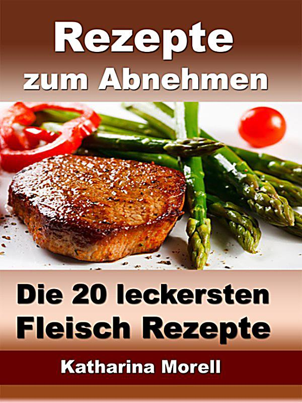 rezepte zum abnehmen die 20 leckersten fleisch rezepte mit tipps zum abnehmen ebook. Black Bedroom Furniture Sets. Home Design Ideas