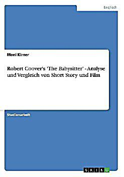 """the babysitter analysis by robert coover Ine a logically impossible world in robert coover's """"the babysitter"""" we next take we next take up the question of unnatural minds by looking at knut hamsun's novel hunger."""