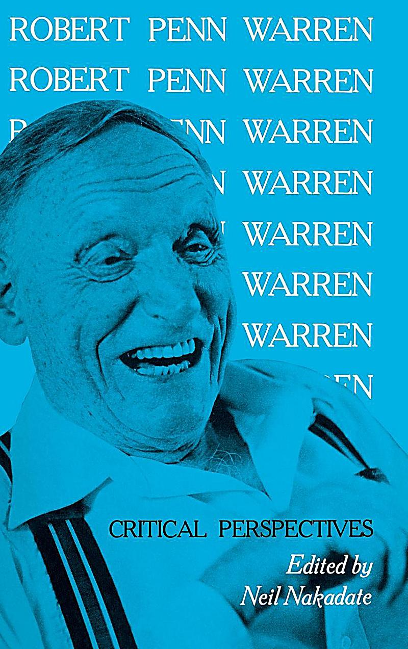 a biography of robert penn warren A hamstrung view of justice—fro m james e ruoff, robert penn warren's pursuit of justice : from briar patch to cosmos what might be done: the argument for the negro in the briar patch-from john l stewart.