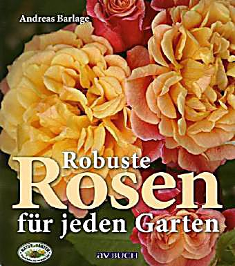 robuste rosen f r jeden garten buch portofrei bei. Black Bedroom Furniture Sets. Home Design Ideas