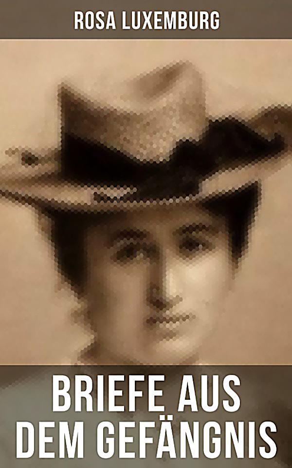 Briefe Von Rosa Luxemburg : Rosa luxemburg briefe aus dem gefängnis ebook weltbild