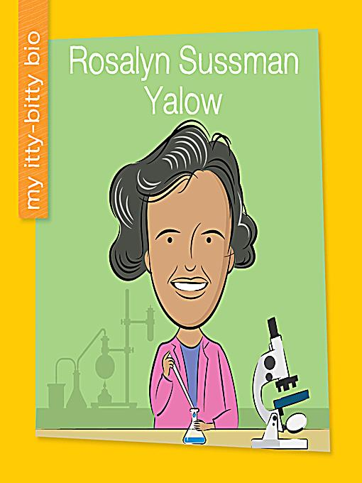 rosalyn sussman yalow Rosalyn sussman yalow (b 1921) in 1977, rosalyn yalow became the second woman to win a nobel prize in medicine for co-developing radio-immunoassay (ria), a groundbreaking technique that uses radioactive isotopes to quickly and precisely measure concentrations of hormones, vitamins, viruses, enzymes, drugs, and hundreds more substances.