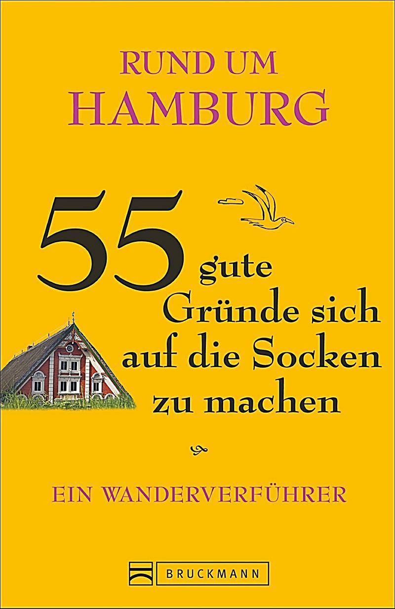 Rund Um Hamburg 55 Gute Gr Nde Sich Auf Die Socken Zu Machen Buch