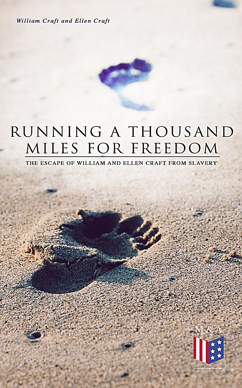 an analysis of running a thousand miles from freedom a written account by ellen and william craft Ellen craft facts: american narrated in running a thousand miles for freedom william and ellen craft are most famous for their remarkable escape from slavery.