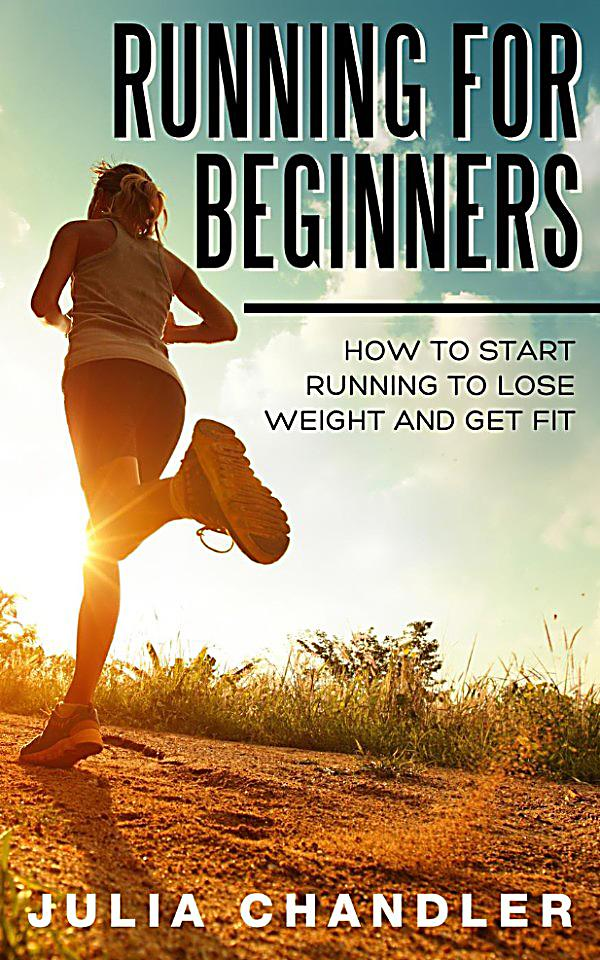 Running for Beginners: How to Start Running to Lose Weight ...