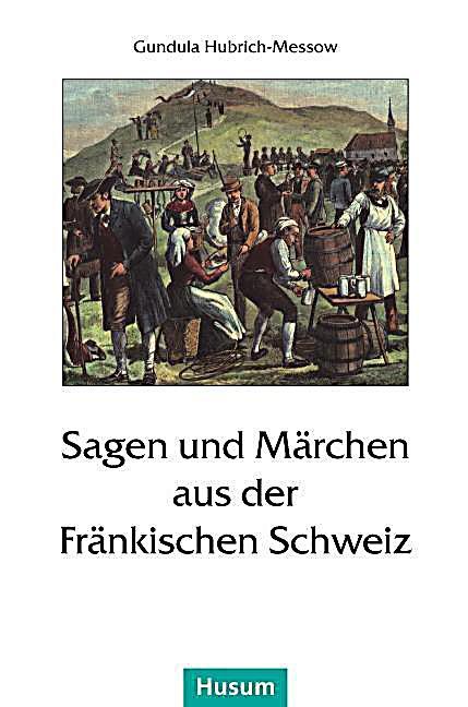Sagen Und M Rchen Aus Der Fr Nkischen Schweiz Buch