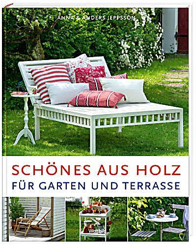 sch nes aus holz f r garten und terrasse weltbild sonderausgabe. Black Bedroom Furniture Sets. Home Design Ideas