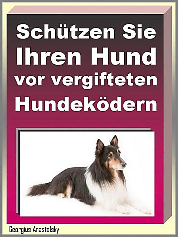 sch tzen sie ihren hund vor vergifteten hundek dern ebook. Black Bedroom Furniture Sets. Home Design Ideas