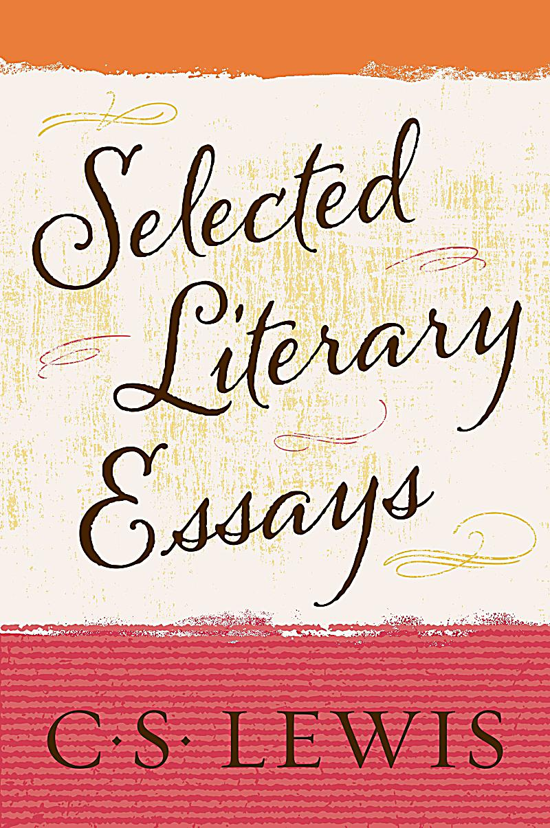 selected literary essays This very sophisticated type of analysis involves critiquing a text using a well-known method of literary  literary analysis essays are a little different from.
