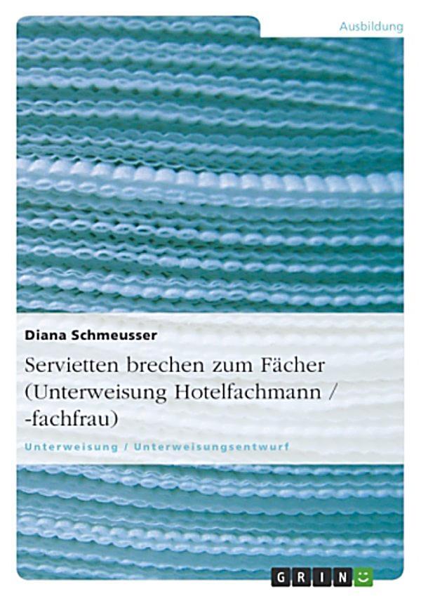 servietten brechen zum f cher unterweisung hotelfachmann fachfrau ebook. Black Bedroom Furniture Sets. Home Design Ideas