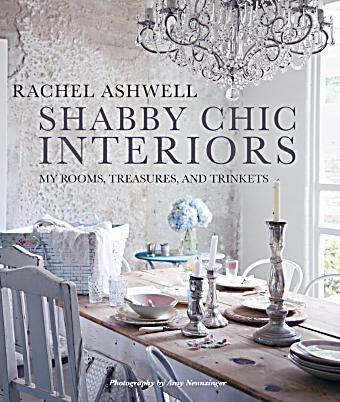 Shabby Chic Interiors Buch von Rachel Ashwell portofrei bestellen