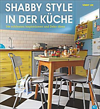 shabby style in der k che buch portofrei bei. Black Bedroom Furniture Sets. Home Design Ideas