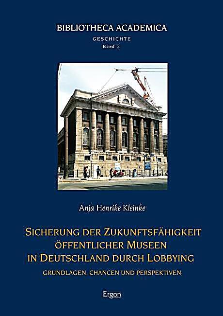 sicherung der zukunftsf higkeit ffentlicher museen in deutschland durch lobbying. Black Bedroom Furniture Sets. Home Design Ideas