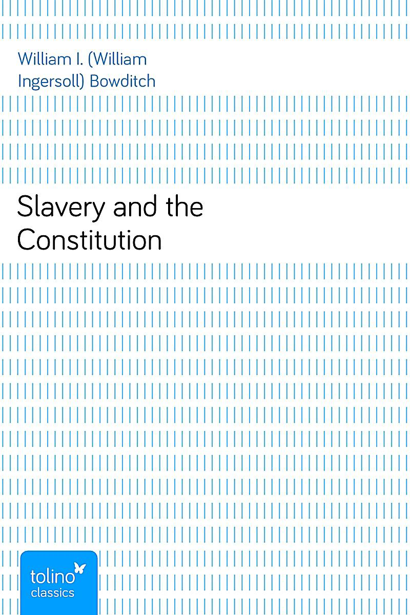 slavery and the constitution Slavery and the constitution in 1788, the us constitution was ratified today, many think of the constitution as a document guaranteeing, at least in theory, equality of opportunity to all american citizens, regardless of race.