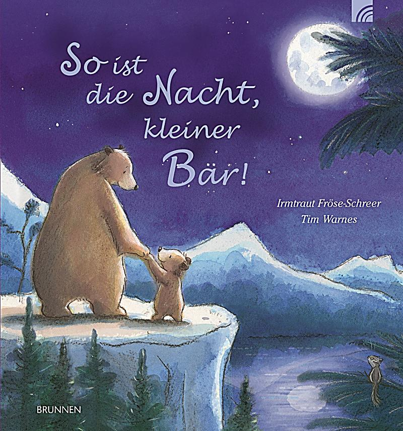 So ist die Nacht, kleiner Bär! - Irmtraut Fröse-Schreer, Tim Warnes,