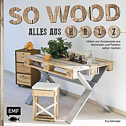 so wood alles aus holz buch portofrei bei bestellen. Black Bedroom Furniture Sets. Home Design Ideas