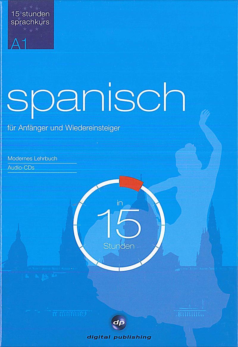 spanisch f r anf nger und wiedereinsteiger in 15 stunden lehrbuch u 2 audio cds buch. Black Bedroom Furniture Sets. Home Design Ideas