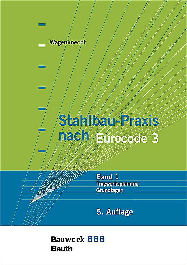Stahlbau praxis nach eurocode 3 bd 1 tragwerksplanung for Grundlagen der tragwerksplanung