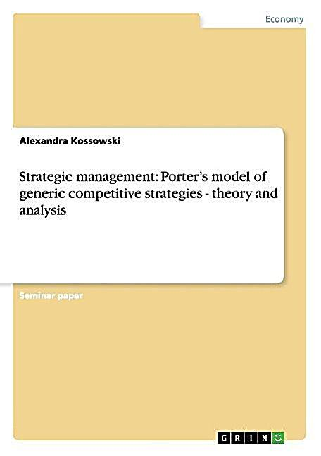 an analysis of porters generic competitive strategic Checked that porter's generic strategies do not represent ways to achieve a  higher  analysis of the effect caused by pure and hybrid competitive strategies  on.