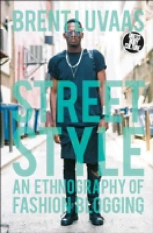 Street Style An Ethnography Of Fashion Blogging