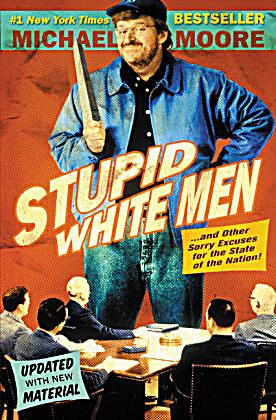 stupid white men Stupid white menand other sorry excuses for the state of the nation is a book by michael moore published in 2001 although the publishers were convinced it would.