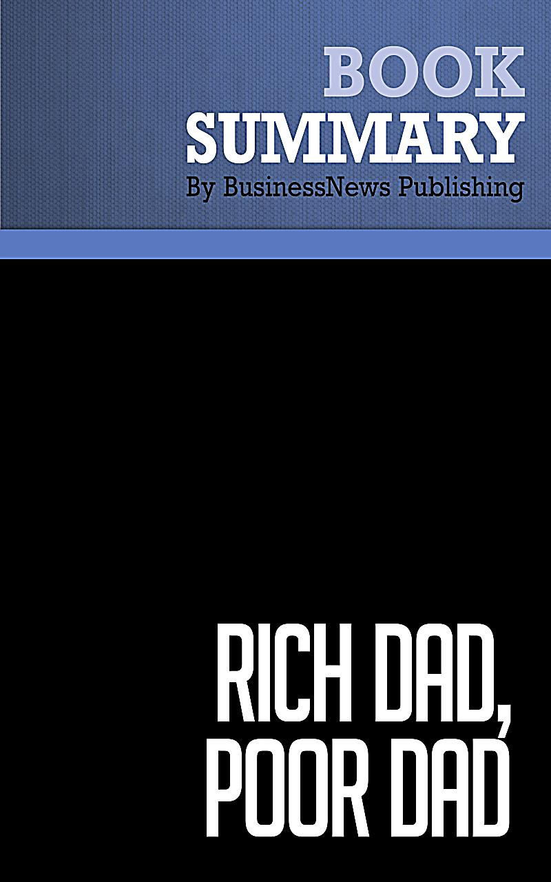 a summary of robert kiyosakis book rich dad poor dad Summary this special just-for-teens edition builds a foundation of self- confidence from which readers can realize their dreams of financial security in an teenage capitalists may want to cash in on rich dad, poor dad for teens: the secrets about money that you don't learn in school by robert kiyosaki, with sharon.