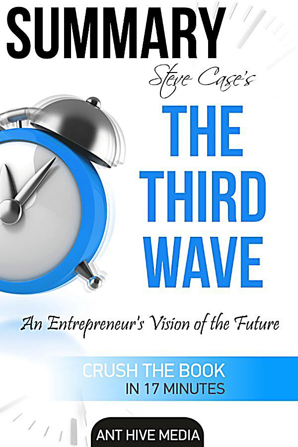 summary on the wave The third wave by steve case is an insightful look into the future of startups and entrepreneurs in our ever-evolving technological world examining experiences from his own life, large global companies and recent stir-ups such.