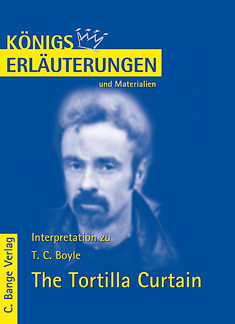 analysis of tortilla curtain by tc boyle Literary analysis paper- the tortilla curtain the tortilla curtain by tc boyle is a satirical novel brilliantly told in the form of many literary devices such as .