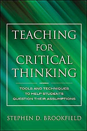 teaching for critical thinking stephen d. brookfield Teaching for critical thinking: american association for adult and continuing education (aaace) stephen brookfield, phd distinguished university professor.