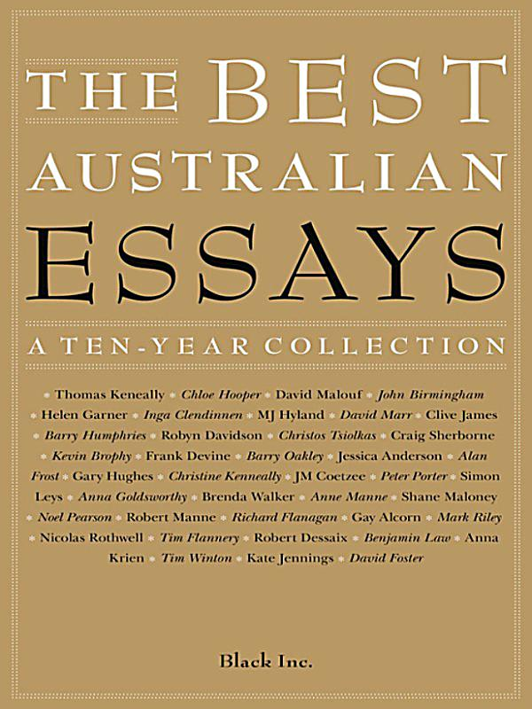 the best australian essays Get this from a library the best australian essays 2006 [drusilla modjeska] -- this rich and diverse collection of essays is compiled by one of australia's finest.