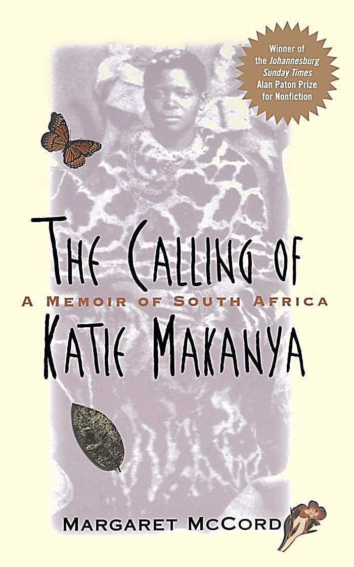 the calling of katie makanya [5253a7] - the calling of katie makanya a memoir of south africa the story of katie makanya opens a window to a side of south african life seldom recorded examining.