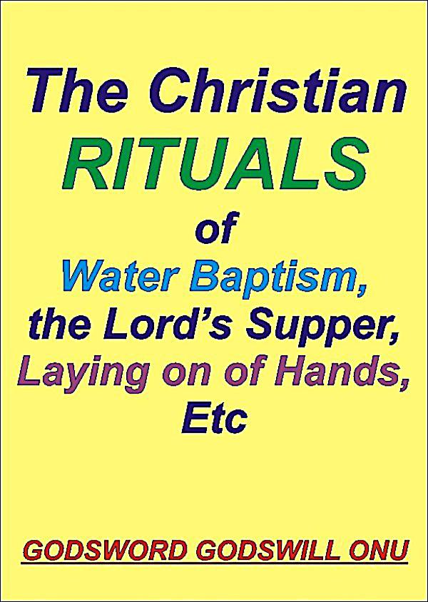 "an analysis of the baptism a christian ritual Which religions practice baptism  this denomination do not believe or view the ritual of baptism as necessary - christian  kind"" bible verse analysis."