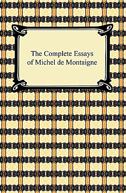 montaigne essays to the reader One wrote essays to be read in private, the younger wrote plays for the  a  passionate reader from his youth, montaigne had assembled in a.