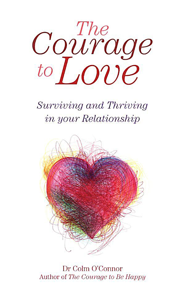 Courage To Love: The Courage To Love: Surviving And Thriving In Your
