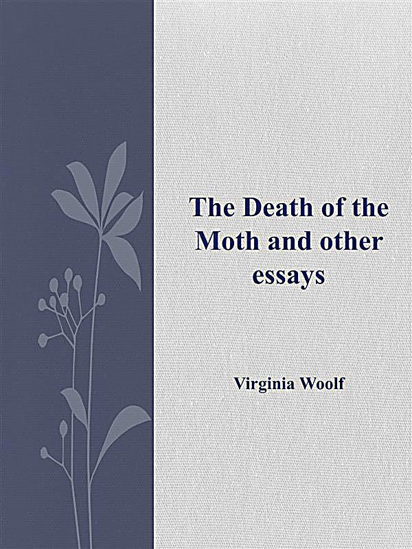 death of a moth completed essay Topic: symbolism in the death of the moth instructions: how does woolf incorporate symbolism into her essay what does the moth's struggle represent what is.