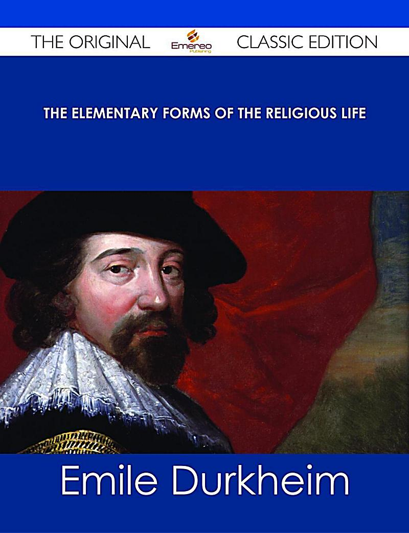 emile durkheim the elementary forms Dive deep into émile durkheim's the elementary forms of the religious life with extended analysis, commentary, and discussion.